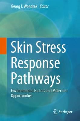 Skin Stress Response Pathways: Environmental Factors and Molecular Opportunities (Hardback)