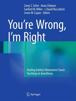 You're Wrong, I'm Right: Dueling Authors Reexamine Classic Teachings in Anesthesia (Paperback)