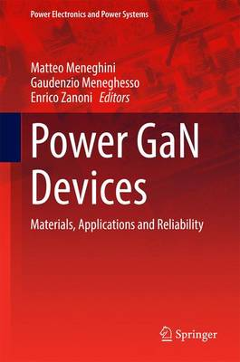 Power GaN Devices: Materials, Applications and Reliability - Power Electronics and Power Systems (Hardback)