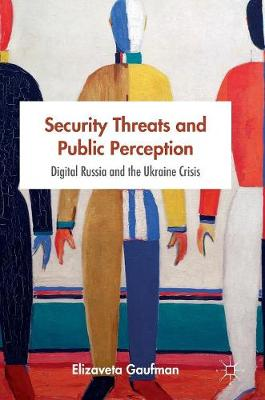 Security Threats and Public Perception: Digital Russia and the Ukraine Crisis - New Security Challenges (Hardback)