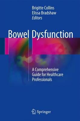 Bowel Dysfunction: A Comprehensive Guide for Healthcare Professionals (Hardback)