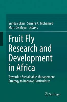 Fruit Fly Research and Development in Africa - Towards a Sustainable Management Strategy to Improve Horticulture (Hardback)