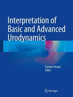 Interpretation of Basic and Advanced Urodynamics (Hardback)