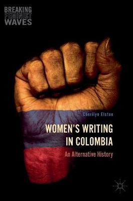 Women's Writing in Colombia: An Alternative History - Breaking Feminist Waves (Hardback)