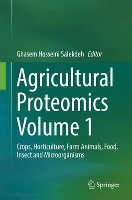 Agricultural Proteomics Volume 1: Crops, Horticulture, Farm Animals, Food, Insect and Microorganisms (Hardback)