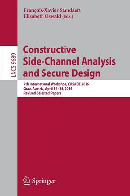 Constructive Side-Channel Analysis and Secure Design: 7th International Workshop, COSADE 2016, Graz, Austria, April 14-15, 2016, Revised Selected Papers - Security and Cryptology 9689 (Paperback)
