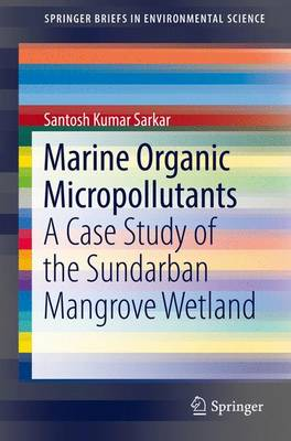 Marine Organic Micropollutants: A Case Study of the Sundarban Mangrove Wetland - SpringerBriefs in Environmental Science (Paperback)