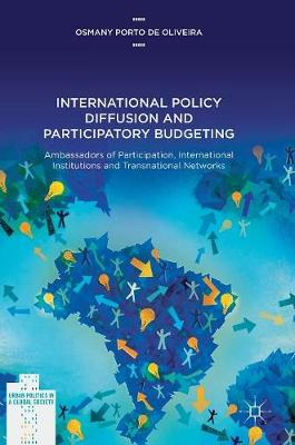 International Policy Diffusion and Participatory Budgeting: Ambassadors of Participation, International Institutions and Transnational Networks - Urban Politics in a Global Society (Hardback)