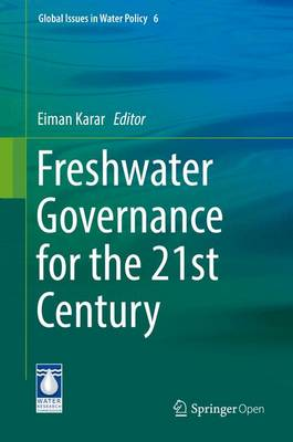 Freshwater Governance for the 21st Century - Global Issues in Water Policy 6 (Hardback)