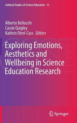 Exploring Emotions, Aesthetics and Wellbeing in Science Education Research - Cultural Studies of Science Education 13 (Hardback)