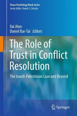The Role of Trust in Conflict Resolution: The Israeli-Palestinian Case and Beyond - Peace Psychology Book Series (Hardback)