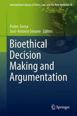 Bioethical Decision Making and Argumentation - International Library of Ethics, Law, and the New Medicine 70 (Hardback)