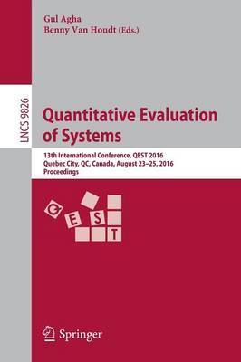 Quantitative Evaluation of Systems: 13th International Conference, QEST 2016, Quebec City, QC, Canada, August 23-25, 2016, Proceedings - Lecture Notes in Computer Science 9826 (Paperback)