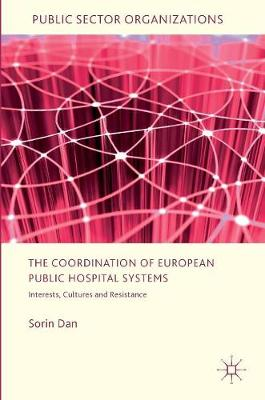 The Coordination of European Public Hospital Systems: Interests, Cultures and Resistance - Public Sector Organizations (Hardback)