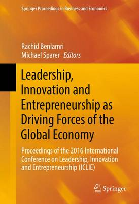 Leadership, Innovation and Entrepreneurship as Driving Forces of the Global Economy: Proceedings of the 2016 International Conference on Leadership, Innovation and Entrepreneurship (ICLIE) - Springer Proceedings in Business and Economics (Hardback)
