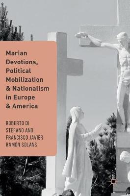 Marian Devotions, Political Mobilization, and Nationalism in Europe and America (Hardback)