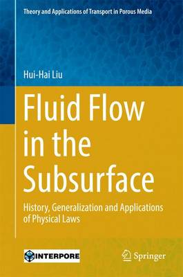 Fluid Flow in the Subsurface: History, Generalization and Applications of Physical Laws - Theory and Applications of Transport in Porous Media 28 (Hardback)