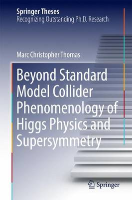 Beyond Standard Model Collider Phenomenology of Higgs Physics and Supersymmetry - Springer Theses (Hardback)