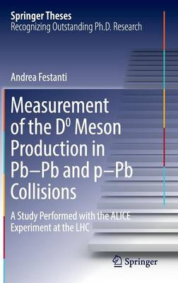 Measurement of the D0 Meson Production in Pb-Pb and p-Pb Collisions: A Study Performed with the ALICE Experiment at the LHC - Springer Theses (Hardback)