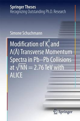 Modification of K0s and Lambda(AntiLambda) Transverse Momentum Spectra in Pb-Pb Collisions at sNN = 2.76 TeV with ALICE - Springer Theses (Hardback)