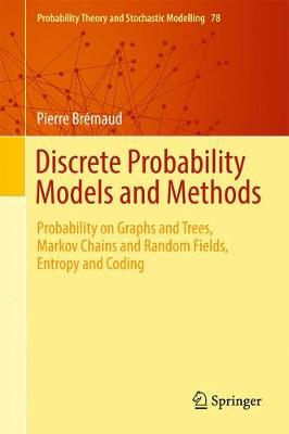 Discrete Probability Models and Methods: Probability on Graphs and Trees, Markov Chains and Random Fields, Entropy and Coding - Probability Theory and Stochastic Modelling 78 (Hardback)