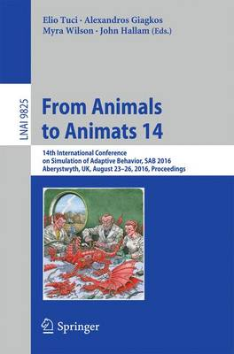 From Animals to Animats 14: 14th International Conference on Simulation of Adaptive Behavior, SAB 2016, Aberystwyth, UK, August 23-26, 2016, Proceedings - Lecture Notes in Computer Science 9825 (Paperback)