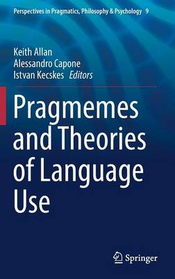 Pragmemes and Theories of Language Use - Perspectives in Pragmatics, Philosophy & Psychology 9 (Hardback)