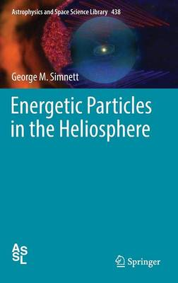 Energetic Particles in the Heliosphere - Astrophysics and Space Science Library 438 (Hardback)