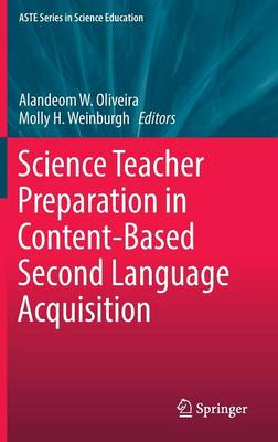 Science Teacher Preparation in Content-Based Second Language Acquisition - ASTE Series in Science Education (Hardback)