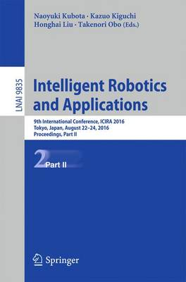 Intelligent Robotics and Applications: 9th International Conference, ICIRA 2016, Tokyo, Japan, August 22-24, 2016, Proceedings, Part II - Lecture Notes in Artificial Intelligence 9835 (Paperback)