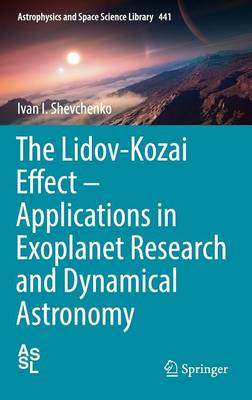 The Lidov-Kozai Effect - Applications in Exoplanet Research and Dynamical Astronomy - Astrophysics and Space Science Library 441 (Hardback)