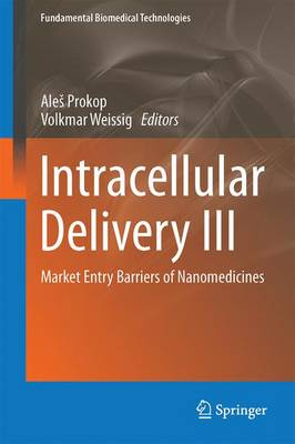 Intracellular Delivery III: Market Entry Barriers of Nanomedicines - Fundamental Biomedical Technologies 8 (Hardback)