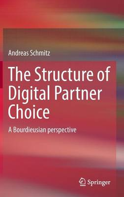 The Structure of Digital Partner Choice: A Bourdieusian perspective (Hardback)