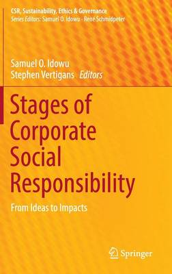 Stages of Corporate Social Responsibility: From Ideas to Impacts - CSR, Sustainability, Ethics & Governance (Hardback)