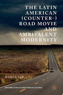 The Latin American (Counter-) Road Movie and Ambivalent Modernity - New Directions in Latino American Cultures (Hardback)