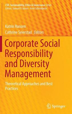 Corporate Social Responsibility and Diversity Management: Theoretical Approaches and Best Practices - CSR, Sustainability, Ethics & Governance (Hardback)