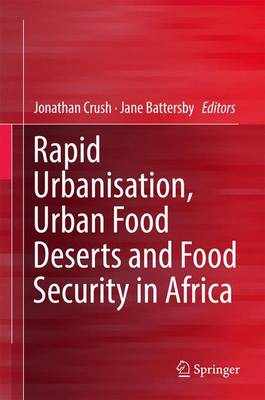 Rapid Urbanisation, Urban Food Deserts and Food Security in Africa (Hardback)