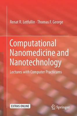 Computational Nanomedicine and Nanotechnology: Lectures with Computer Practicums (Hardback)