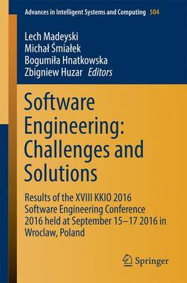 Software Engineering: Challenges and Solutions: Results of the XVIII KKIO 2016 Software Engineering Conference 2016 held at September 15-17 2016 in Wroclaw, Poland - Advances in Intelligent Systems and Computing 504 (Paperback)