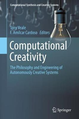 Computational Creativity: The Philosophy and Engineering of Autonomously Creative Systems - Computational Synthesis and Creative Systems (Hardback)