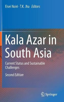 Kala Azar in South Asia: Current Status and Sustainable Challenges (Hardback)