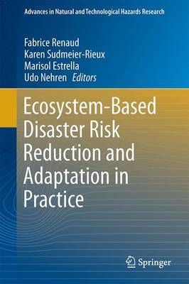 Ecosystem-Based Disaster Risk Reduction and Adaptation in Practice - Advances in Natural and Technological Hazards Research 42 (Hardback)