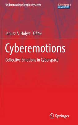 Cyberemotions: Collective Emotions in Cyberspace - Understanding Complex Systems (Hardback)
