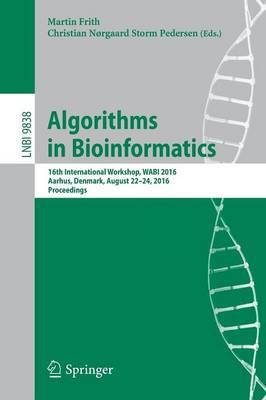 Algorithms in Bioinformatics: 16th International Workshop, WABI 2016, Aarhus, Denmark, August 22-24, 2016. Proceedings - Lecture Notes in Computer Science 9838 (Paperback)
