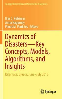 Dynamics of Disasters-Key Concepts, Models, Algorithms, and Insights: Kalamata, Greece, June-July 2015 - Springer Proceedings in Mathematics & Statistics 185 (Hardback)