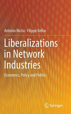 Liberalizations in Network Industries: Economics, Policy and Politics (Hardback)