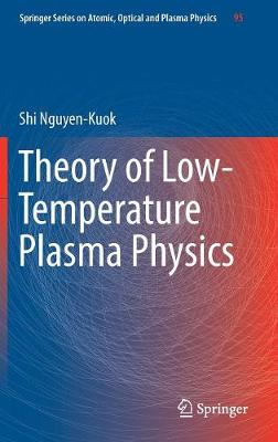 Theory of Low-Temperature Plasma Physics - Springer Series on Atomic, Optical, and Plasma Physics 95 (Hardback)