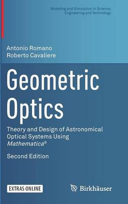 Geometric Optics: Theory and Design of Astronomical Optical Systems Using Mathematica (R) - Modeling and Simulation in Science, Engineering and Technology (Hardback)