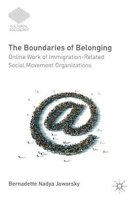 The Boundaries of Belonging: Online Work of Immigration-Related Social Movement Organizations - Cultural Sociology (Hardback)