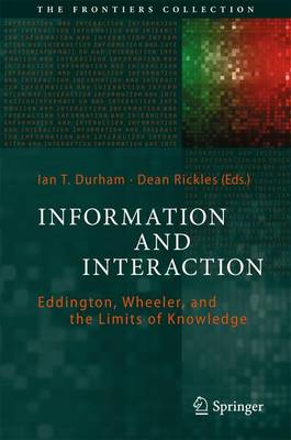 Information and Interaction: Eddington, Wheeler, and the Limits of Knowledge - The Frontiers Collection (Hardback)